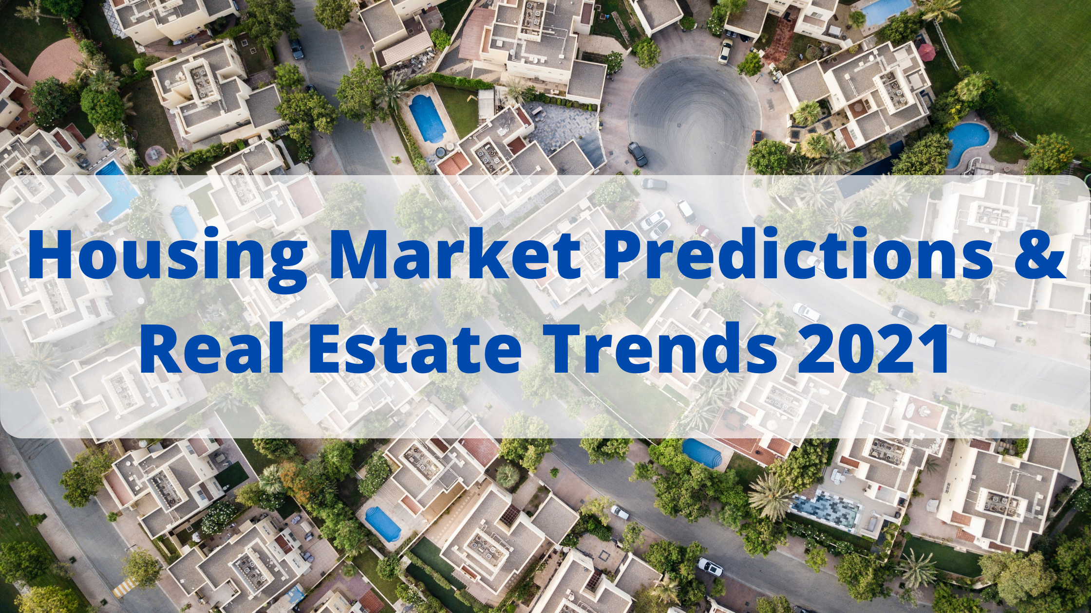 Housing market predictions and real estate trends 2021